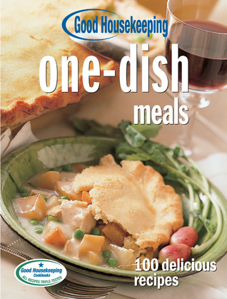 Good Housekeeping One-Dish Meals: 100 Delicious Recipes