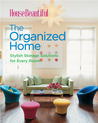 House Beautiful The Organized Home: Stylish Storage Solutions for Every Room