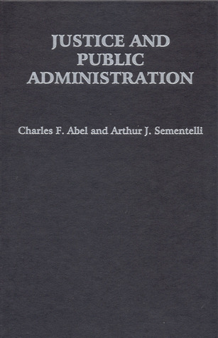 Justice and Public Administration by Charles F. Abel