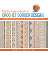 The Complete Book of Crochet Border Designs: Hundreds of Classic & Original Patterns
