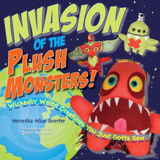 Invasion of the Plush Monsters! by Veronika Gunter