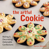 The Artful Cookie: Baking & Decorating Delectable Confections