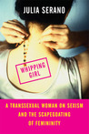 Whipping Girl by Julia Serano
