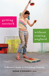 Getting Unstuck Without Coming Unglued: A Woman's Guide to Unblocking Creativity