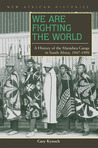 We Are Fighting the World: A History of the Marashea Gangs in South Africa, 1947-1999