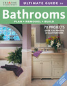 Ultimate Guide to Bathrooms: Plan, Remodel, Build (Creative Homeowner)