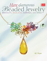 More Glamorous Beaded Jewelry: Bracelets,  Necklaces, Earrings, and Rings
