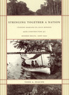 Stringing Together a Nation: Cândido Mariano da Silva Rondon and the Construction of a Modern Brazil, 1906-1930