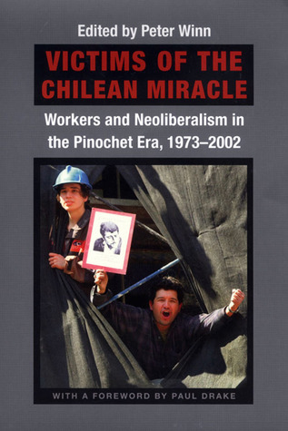Victims of the Chilean Miracle by Peter Winn