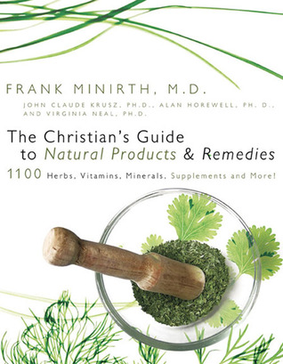 The Christian's Guide to Natural Products and Remedies by Virginia Neal