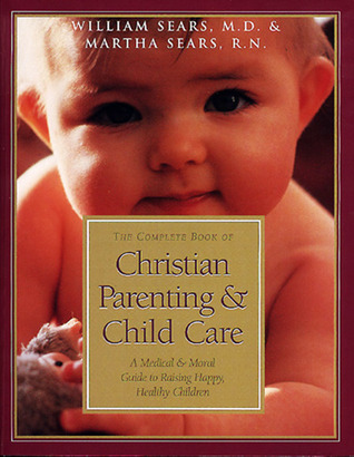 The Complete Book of Christian Parenting and Child Care by Martha Sears