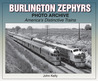 Burlington Zephyrs Photo Archive: America's Distinctive Trains