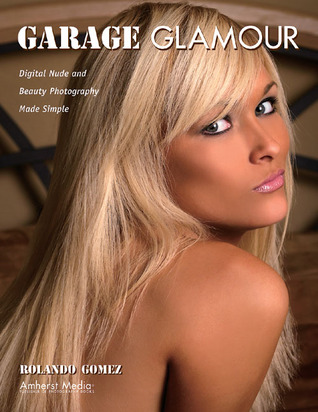 Download Garage Glamour: Digital Nude and Beauty Photography Made Simple RTF