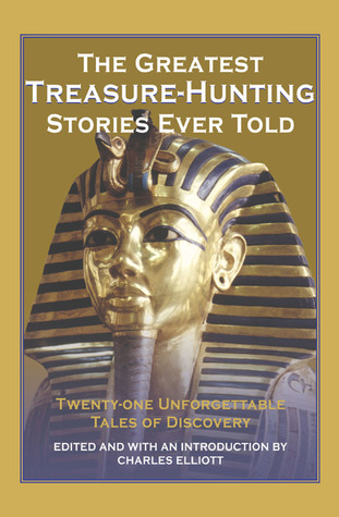 The Greatest Treasure-Hunting Stories Ever Told by Charles Elliott