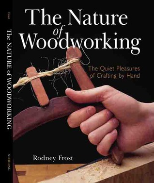 The Nature of Woodworking: The Quiet Pleasures of Crafting by Hand