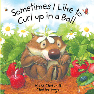 Sometimes I Like to Curl Up in a Ball by Vicki Churchill