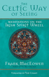 The Celtic Way of Seeing: Meditations on the Irish Spirit Wheel