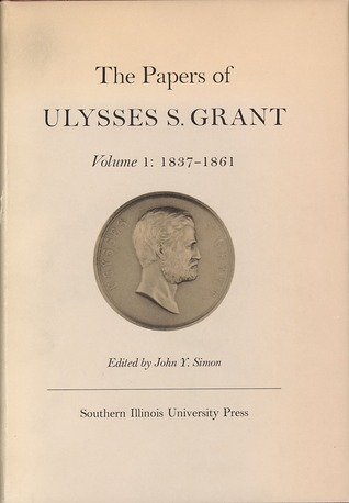 The Papers of Ulysses S. Grant, Volume 1: 1837-1861 (The Papers of Ulysses S. Grant #1)