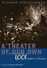 A Theater of Our Own: A History and a Memoir of 1,001 Nights in Chicago