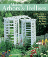 Making Arbors & Trellises: 22 Practical & Decorative Projects for Your Garden