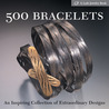 500 Bracelets: An Inspiring Collection of Extraordinary Designs (500 Series)