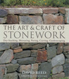 The Art & Craft of Stonework: Dry-Stacking, Mortaring, Paving, Carving, Gardenscaping