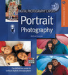 Digital Photography Expert: Portrait Photography: The Definitive Guide for Serious Digital Photographers