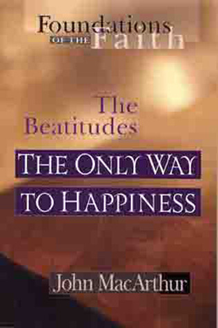 The Only Way To Happiness: The Beatitudes (Foundations of the Faith) (Foundations of the Faith)