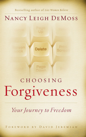 Choosing Forgiveness: Your Journey to Freedom by Nancy Leigh DeMoss — Reviews...