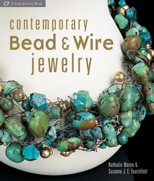 Contemporary Bead & Wire Jewelry by Suzanne J.E. Tourtillott