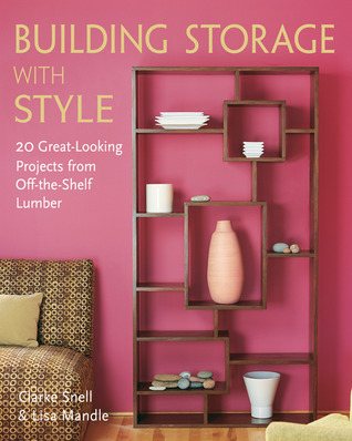 Building Storage with Style: 20 Great-Looking Projects from Off-the-Shelf Lumber