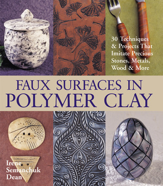 Faux Surfaces in Polymer Clay by Irene Semanchuk Dean