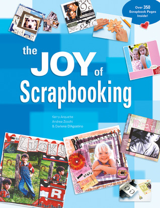 The Joy of Scrapbooking by Kerry Arquette