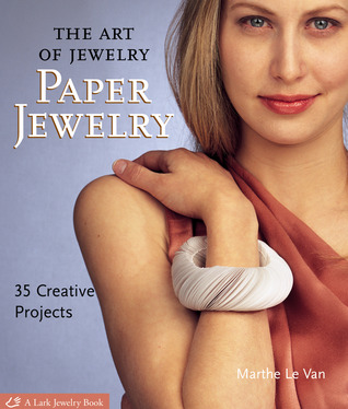 The Art of Jewelry: Paper Jewelry: 35 Creative Projects (Lark Jewelry Book)