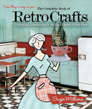 The Complete Book of Retro Crafts by Suzie Millions