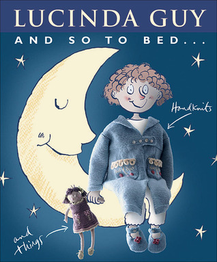 And So to Bed… by Lucinda Guy