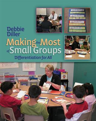 Making the Most of Small Groups by Debbie Diller