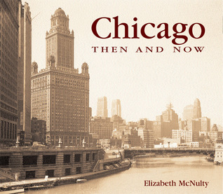 Chicago Then and Now by Elizabeth McNulty