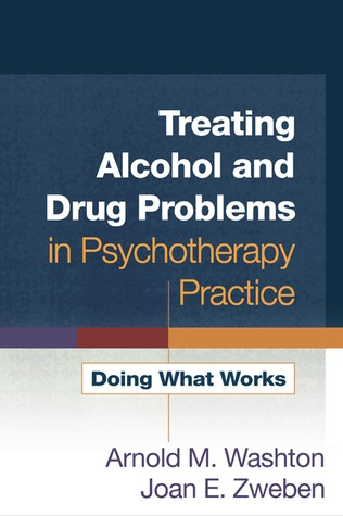 Treating Alcohol and Drug Problems in Psychotherapy Practice by Arnold M. Washton
