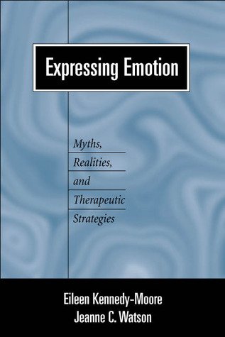 Expressing Emotion: Myths, Realities, and Therapeutic Strategies