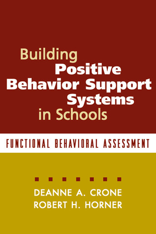 Building Positive Behavior Support Systems in Schools by Deanne A. Crone