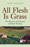 All Flesh Is Grass: Pleasures & Promises Of Pasture Farming