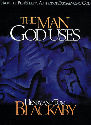 The Man God Uses by Henry T. Blackaby