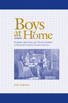 """Boys at Home: Discipline, Masculinity, and """"The Boy-Problem"""" in Nineteenth-Century American Literature"""