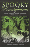 Spooky Pennsylvania: Tales of Hauntings, Strange Happenings, and Other Local Lore