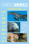 Florida's Famous Animals: True Stories of Sunset Sam the Dolphin, Snooty the Manatee, Big Guy the Panther, and Others