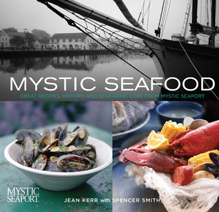 Mystic Seafood: Great Recipes, History & Seafaring Lore from Mystic Seaport