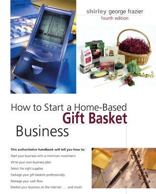 How to Start a Home-Based Gift Basket Business by Shirley George Frazier