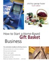 How to Start a Home-Based Gift Basket Business, 4th