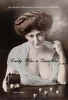 The Lady Was a Gambler: True Stories of Notorious Women of the Old West